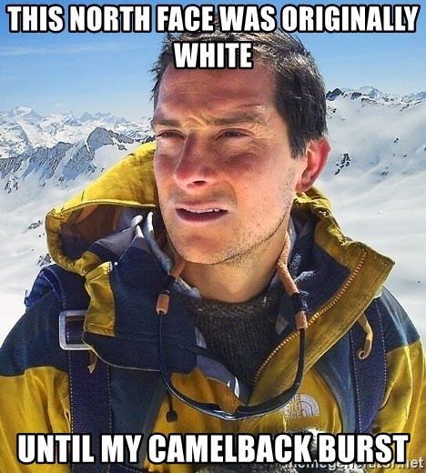Bear Grylls Loneliness - This north face was originally white until my camelback burst
