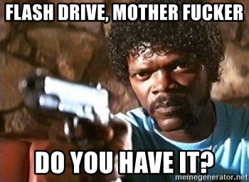 Pulp Fiction - FLASH DRIVE, MOTHER FUCKER DO YOU HAVE IT?