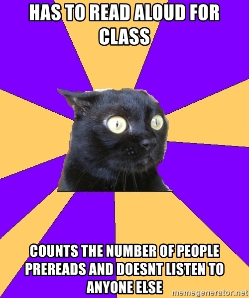Anxiety Cat - Has to read aloud for class counts the number of people prereads and doesnt listen to anyone else