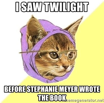 Hipster Kitty - I saw twilight before stephanie meyer wrote the book