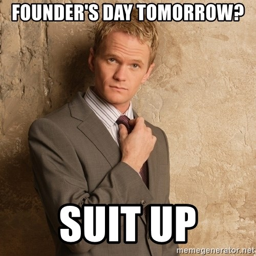 Barney Stinson - founder's day tomorrow?  suit up