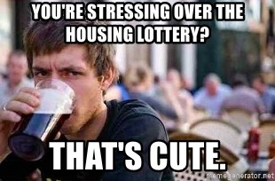 The Lazy College Senior - you're stressing over the housing lottery? that's cute.