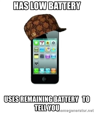 Scumbag iPhone 4 - Has low battery Uses remaining battery   to tell you
