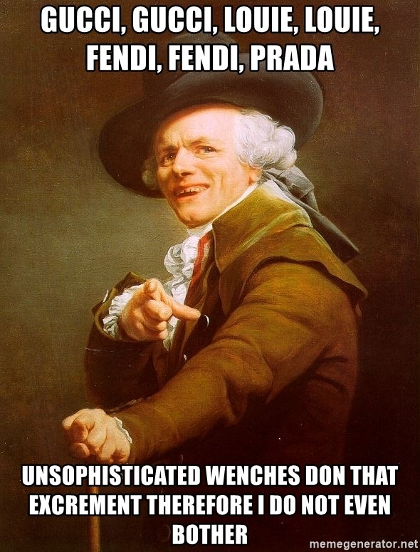 Joseph Ducreux - Gucci, gucci, louie, louie, fendi, fendi, Prada unsophisticated wenches don that excrement therefore i do not even bother