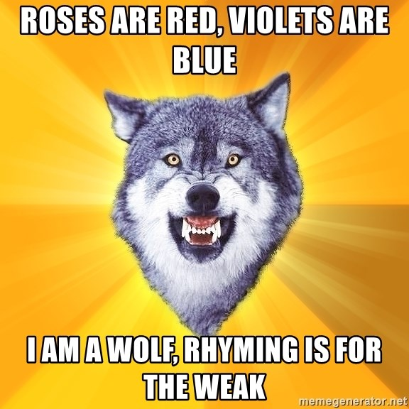 Courage Wolf - roses are red, violets are blue i am a wolf, rhyming is for the weak