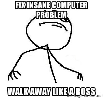 Like A Boss - FIX insane COMPUTER problem  Walk away like a boss