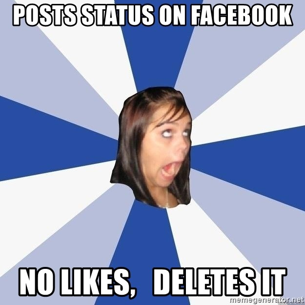 Annoying Facebook Girl - POSTS STATUS ON FACEBOOK NO LIKES,   DELETES IT