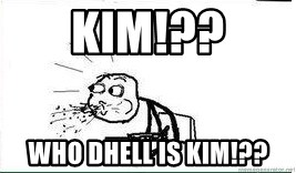 Cereal Guy Spit - kim!?? who dhell is kim!??