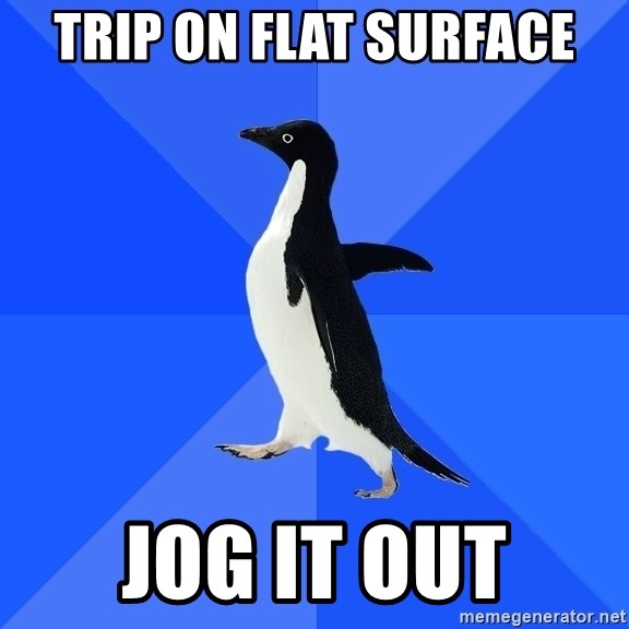 Socially Awkward Penguin - Trip on flat surface jog it out