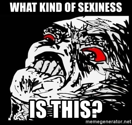 Rage Face - What kind of sexiness is this?