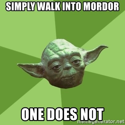 Advice Yoda Gives - Simply walk into mordor one does not