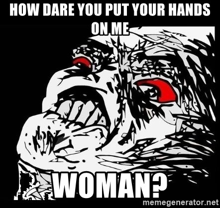 Rage Face - how dare you put your hands on me woman?