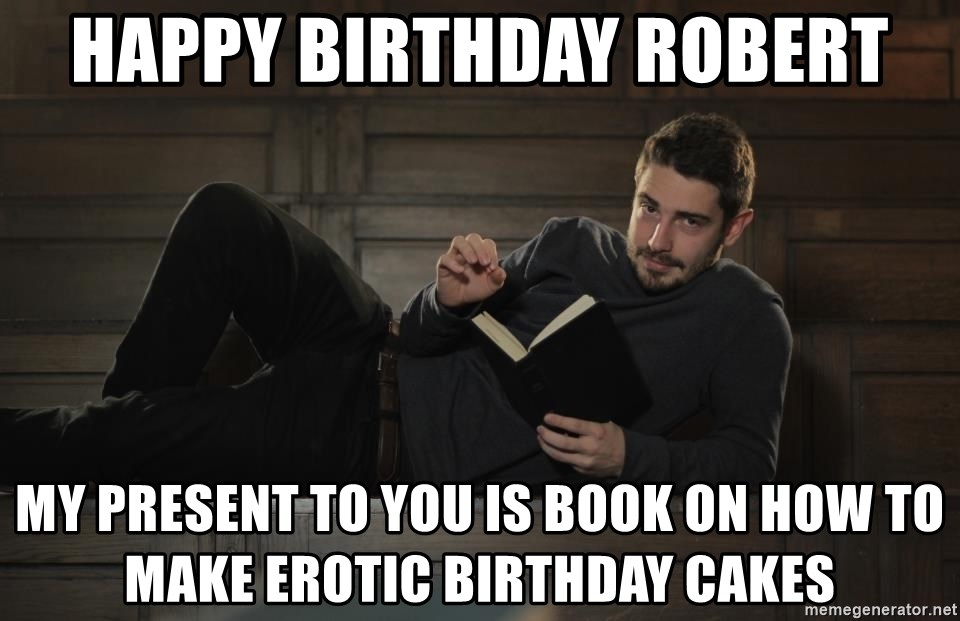 Phenomenal Happy Birthday Robert My Present To You Is Book On How To Make Funny Birthday Cards Online Unhofree Goldxyz