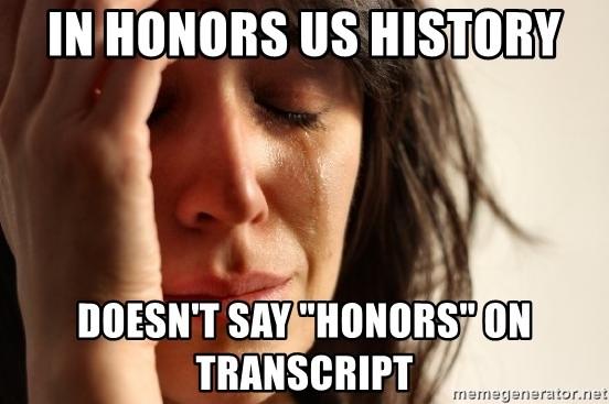 """First World Problems - In Honors us history doesn't say """"honors"""" on transcript"""