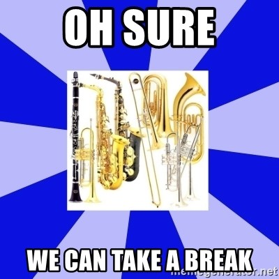 Things Never Heard In Band - OH SURE WE CAN TAKE A BREAK