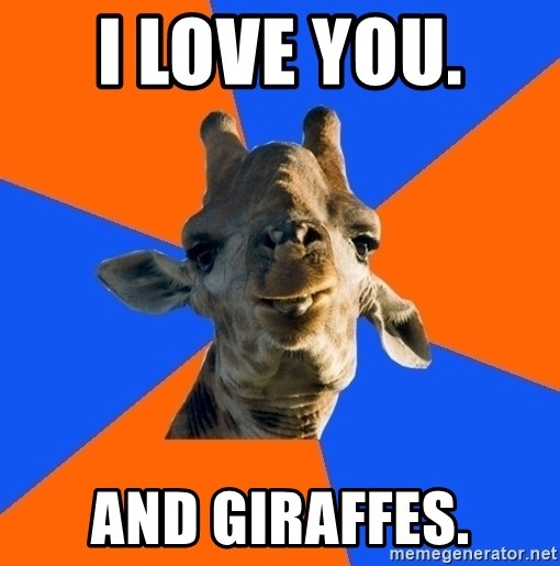 Douchebag Giraffe - I love you.  And giraffes.