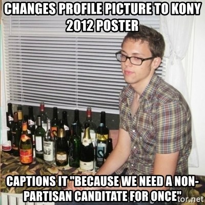 """Morally Superior Ryan - changes profile picture to kony 2012 poster Captions it """"Because we need a non-partisan canditate for once"""""""