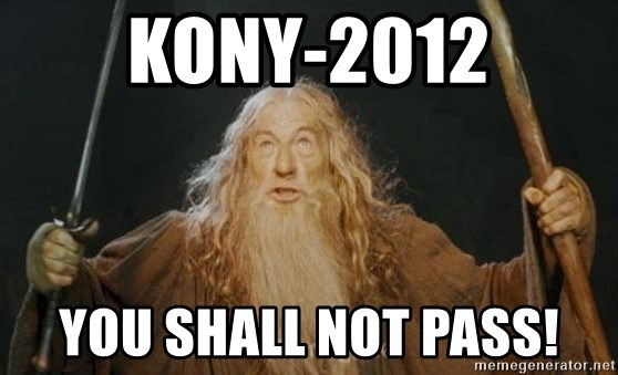 You shall not pass - kony-2012 you shall not pass!