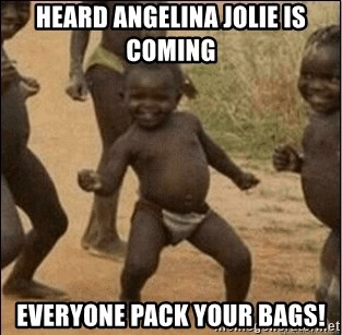 Third World Success - heard angelina jolie is coming everyone pack your bags!