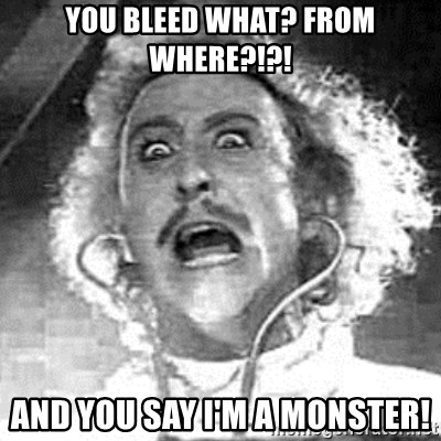 Frankenstein  - You bleed what? From where?!?! And you say I'm a monster!