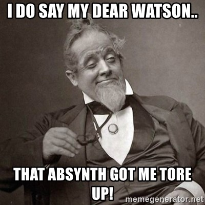 1889 [10] guy - I do say my dear watson.. that absynth got me tore up!