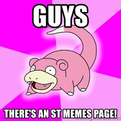 Slowpoke - guys there's an ST memes page!