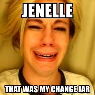 You Leave Jack Burton Alone - jenelle that was my change jar