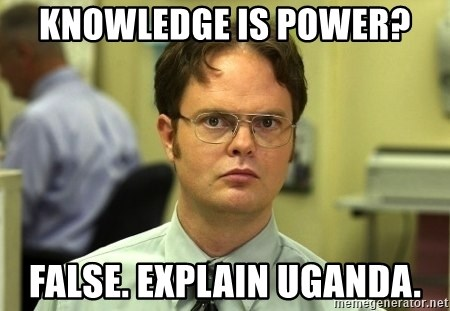 Dwight Schrute - Knowledge is power? false. explain uganda.