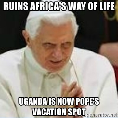 Pedo Pope - ruins africa's way of life Uganda is now pope's vacation spot