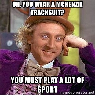 Willy Wonka - Oh, You wear a McKenzie tracksuit? You must play a lot of sport