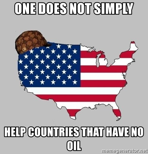Scumbag America2 - one does not simply help countries that have no oil