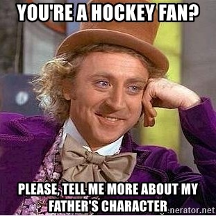 Willy Wonka - You're a hockey fan? please, tell me more about my father's character