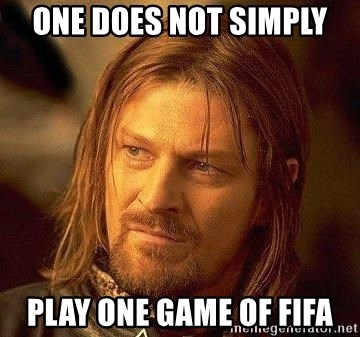 Boromir - one does not simply play one game of FIFA