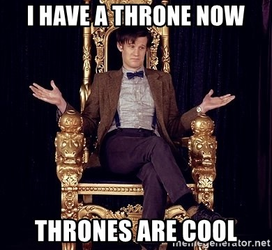 Hipster Doctor Who - I have a throne now thrones are cool