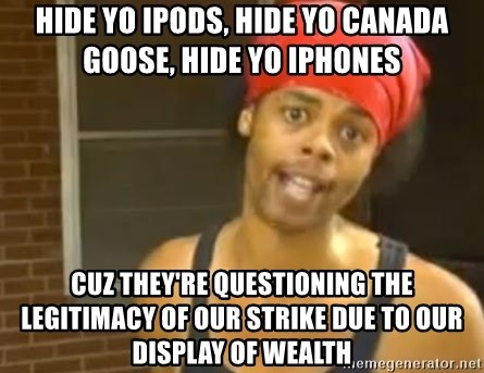 Antoine Dodson - hide yo Ipods, HIDE yo Canada Goose, hide yo iphones cuz they're questioning the legitimacy of our strike due to our display of wealth