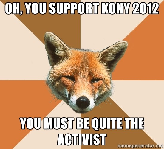 Condescending Fox - Oh, you support kony 2012 you must be quite the activist