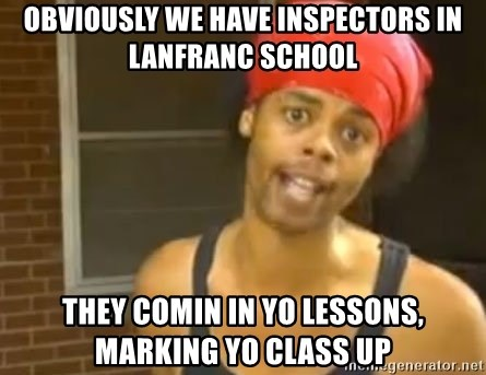Antoine Dodson - obviously we have inspectors in lanfranc school they comin in yo lessons, marking yo class up