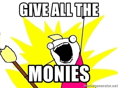 X ALL THE THINGS - give all the  MONIES