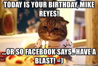 Birthday Cat - today is your birthday, mike reyes! ...or so facebook says.. have a blast! =)