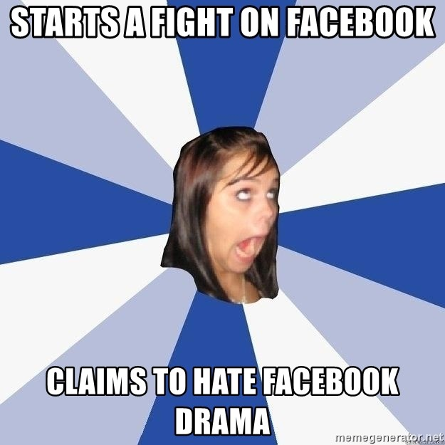Annoying Facebook Girl - Starts a fight on facebook claims to hate facebook drama