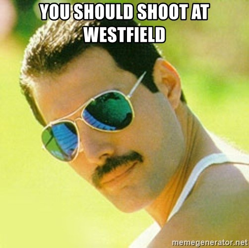 typical Queen Fan - you should shoot at westfield