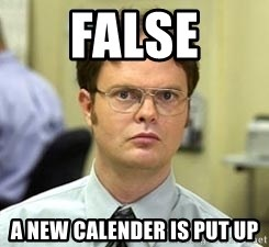Dwight Shrute - FALSE A new calender is put up