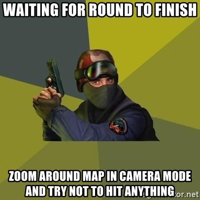 Counter Strike - WAITING FOR ROUND TO FINISH ZOOM AROUND MAP IN CAMERA MODE AND TRY NOT TO HIT ANYTHING