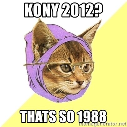 Hipster Kitty - KONY 2012? THATS SO 1988