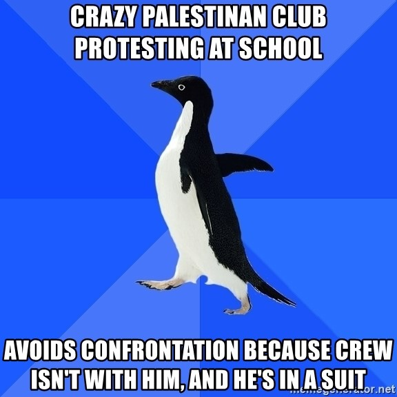 Socially Awkward Penguin - crazy palestinan club protesting at school avoids confrontation because crew isn't with him, and he's in a suit