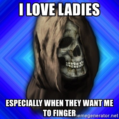 Scytheman - i love ladies especially when they want me to finger