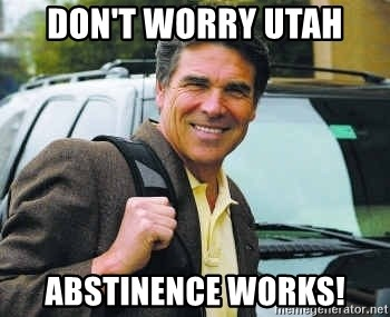 Rick Perry - Don't worry utah abstinence works!