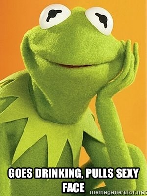 Kermit the frog - goes drinking, pulls sexy face