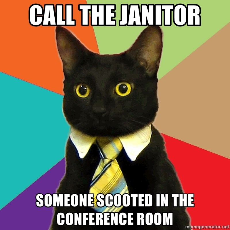 Business Cat - Call the janitor Someone scooted in the conference room