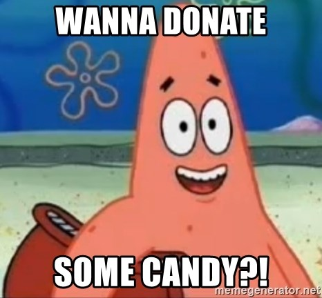 Happily Oblivious Patrick - Wanna donate Some candy?!